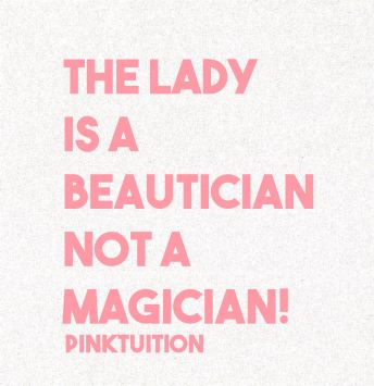 the lady is a beautician not a magician